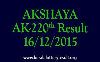 AKSHAYA AK 220 Lottery Result 16-12-2015