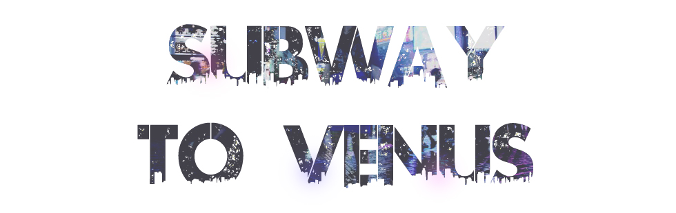 SUBWAY TO VENUS
