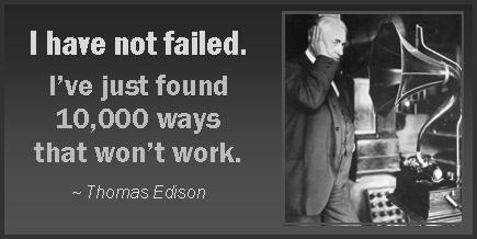 He Knew Success Was Just Around The Corner When Asked About All Failed Attempts At Creating Electric Light Bulb This Is Famous Quote Gave