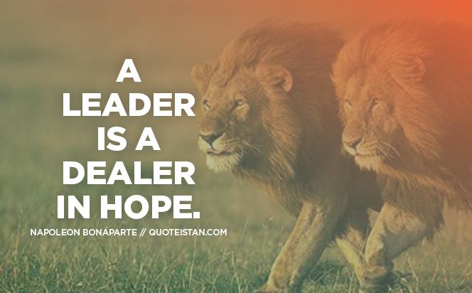 A leader is a dealer in hope.