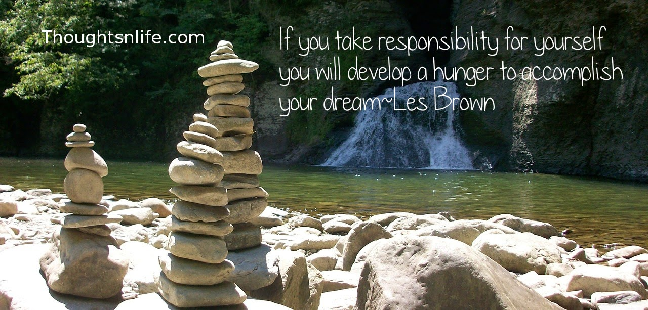 Thoughtsnlife.com: If you take responsibility for yourself you will develop a hunger to accomplish your dream ~Les Brown