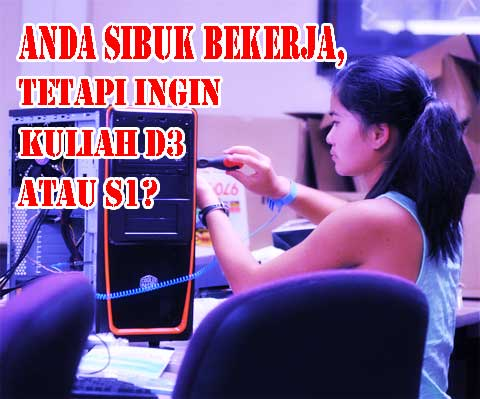 Anda sibuk bekerja, tetapi ingin kuliah d3 atau s1?
