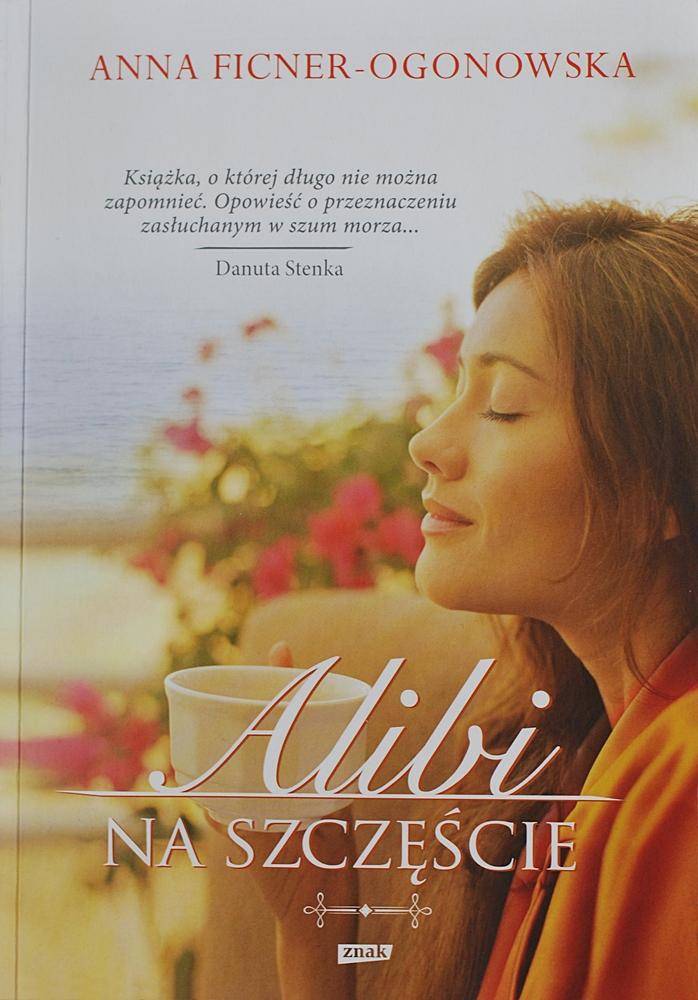 """Anna Ficner-Ogonowska """"Alibi na szczęście"""""""