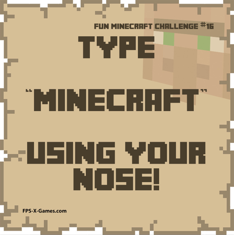 Fun Minecraft Challenge No16 - Type Minecraft with your nose