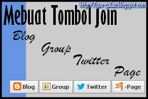 Mebuat Tombol Join Blog , Group , Twitter & Page