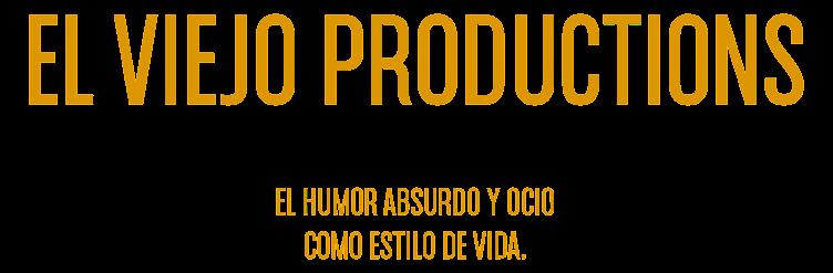 ¡El Viejo Productions!