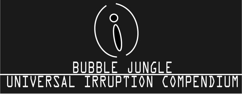 Bubble Jungle: Universal Irruption Compendium