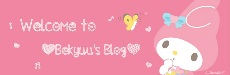 Welcome to Bekyuu's Blog!