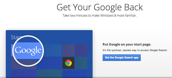 Want to make Windows 8 more familiar? It only takes a few minutes to put Google Search and Chrome on your Start page. http://www.GetYourGoogleBack.com