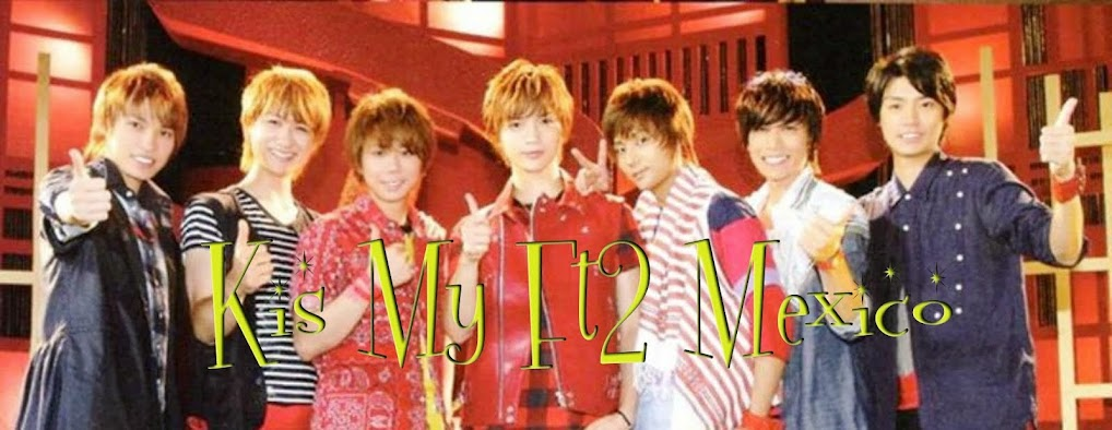 ♥~Kis My Ft2 México y Latinoamerica Fan Club~♥