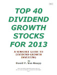 TOP 40 DIVIDEND GROWTH STOCKS FOR 2013: A Sensible Guide to Dividend Growth Investing