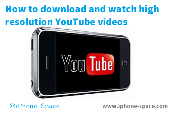How to download and watch high resolution YouTube videos