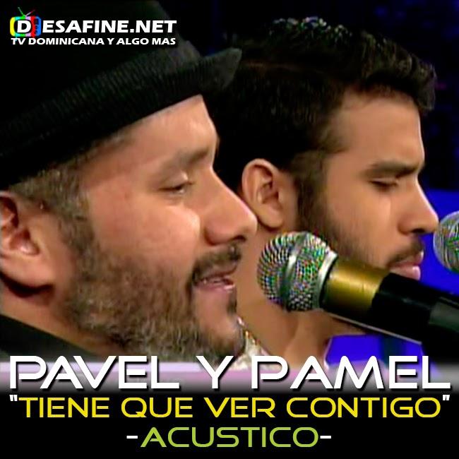 http://www.desafine.net/2015/02/tiene-que-ver-contigo-pavel-nunez-y-pamel.html