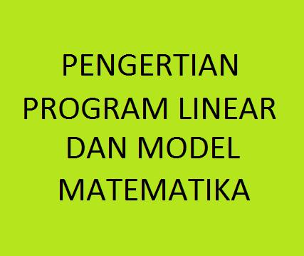 Pengertian Program Linear dan Model Matematika