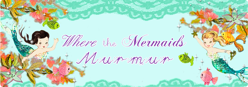 Where The Mermaids Murmur...
