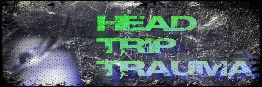 Head Trip Trauma