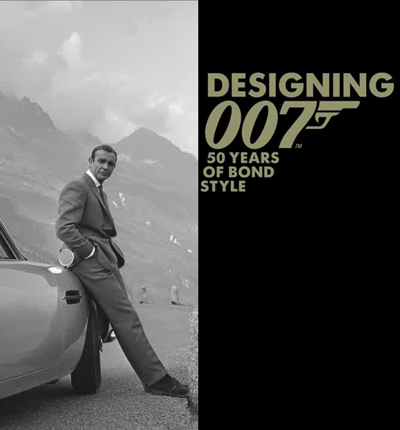 Designing 007 Fifty YEars of James Bond Style