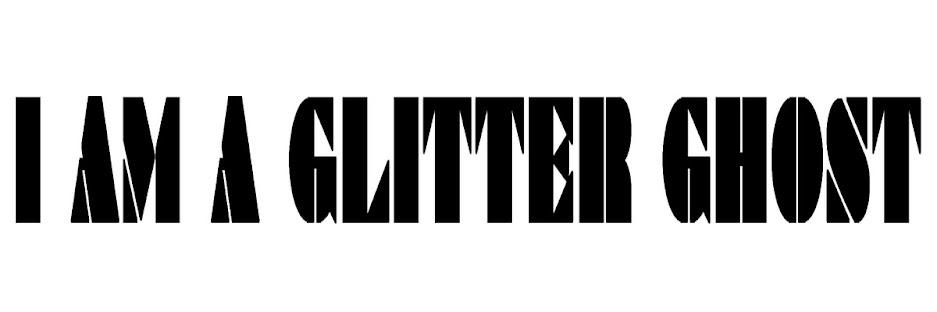 I am a glitter ghost