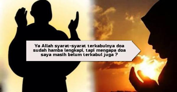 Syarat Terkabulnya Doa Sudah, tapi Mengapa Doanya Masih Tertolak ?