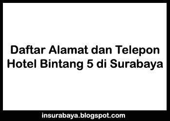 Daftar Hotel Bintang 5 di Surabaya, Alamat Hotel Bintang 5 di Surabaya, Nomor Telepon Hotel Bintang 5 di Surabaya