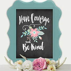 Have Courage and Be Kind.....