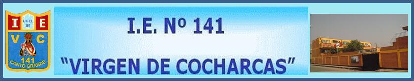 "I.E. Nº 141 ""VIRGEN DE COCHARCAS"""
