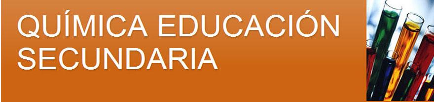 QUÍMICA EDUCACIÓN SECUNDARIA