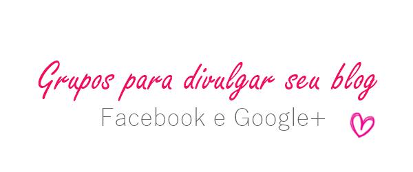 Onde divulgar seu blog! - FACEBOOK E GOOGLE+