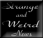 Strange and Weird News