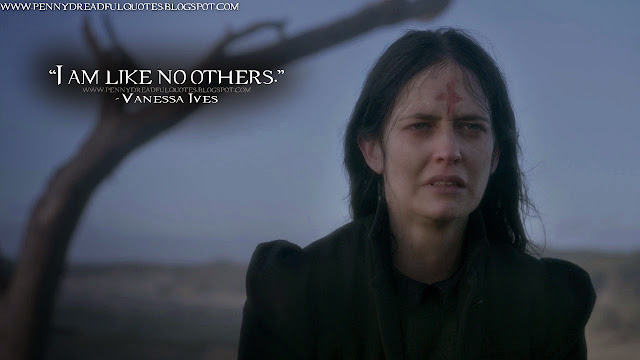 I am like no others. Vanessa Ives Quotes, Penny Dreadful Quotes