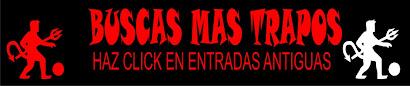 QUIERES VER MAS TRAPOS HAZ CLICK!! EN ENTRADAS ANTIGUAS