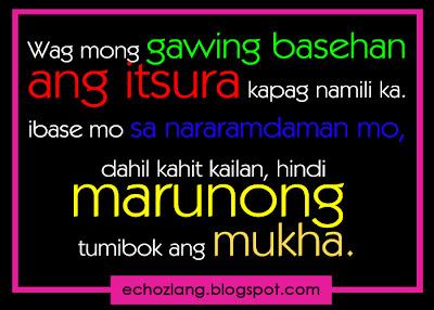 Wag mong gawing basehan ang itsura kapag pumili ka dahil kahit kailan hindi marunong tumibok ang mukha.