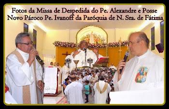 Missa de Despedida do Pe. Alexandre e Posse Novo Pároco Pe. Ivanoff
