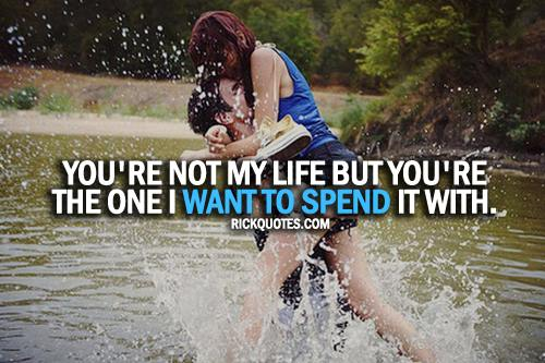 Love Quotes | you're not my life but you're the one I Want To Spend it with
