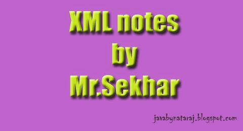 XML notes by Sekhar sir_JavabynataraJ