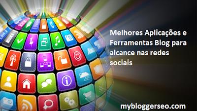 Ferramentas e aplicações para aumentar alcançe do blog nas redes sociais