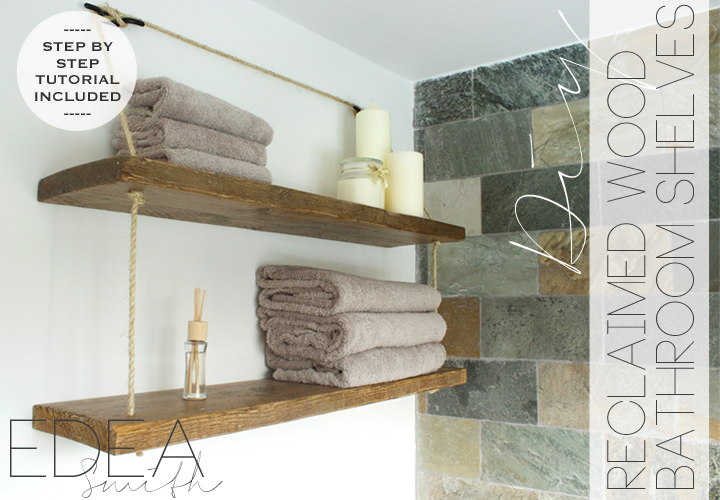 DIY - RECLAIMED WOOD BATHROOM SHELVES | EDEA SMITH