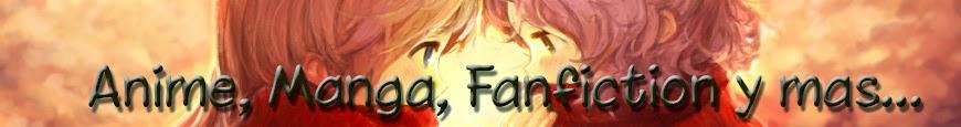 Anime, Manga, Fanfictions y mas...