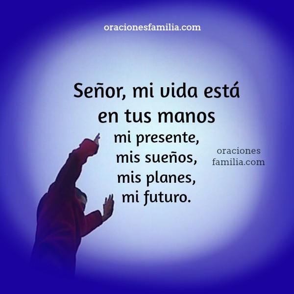Frases con oración de entrega a Dios, mi vida en tus manos, Señor, Dios, oraciones cortas de dedicación de vida al Señor por Mery Bracho