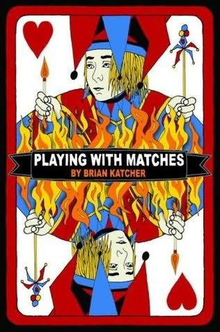 Playing with Matches Brian Katcher