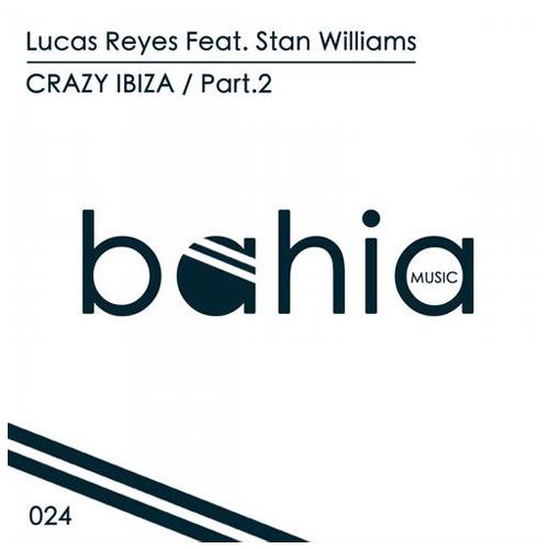 Lucas Reyes Feat. Stan Williams - Crazy Ibiza ( Max Gabriel Remix) / Bahia Music 2013