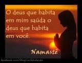 O Deus que habita em mim, sauda o Deus que habita em você!