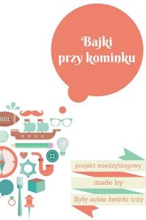 http://swinki3.blox.pl/2015/08/Bajki-przy-kominku-projekt-miedzyblogowy.html