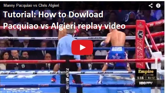 How to Download Pacquiao vs Algieri video