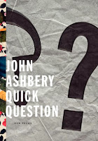 John Ashbery Quick Question: New Poems