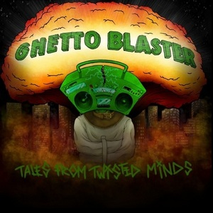 Ghetto Blaster - Tales From Twisted Minds (2013)