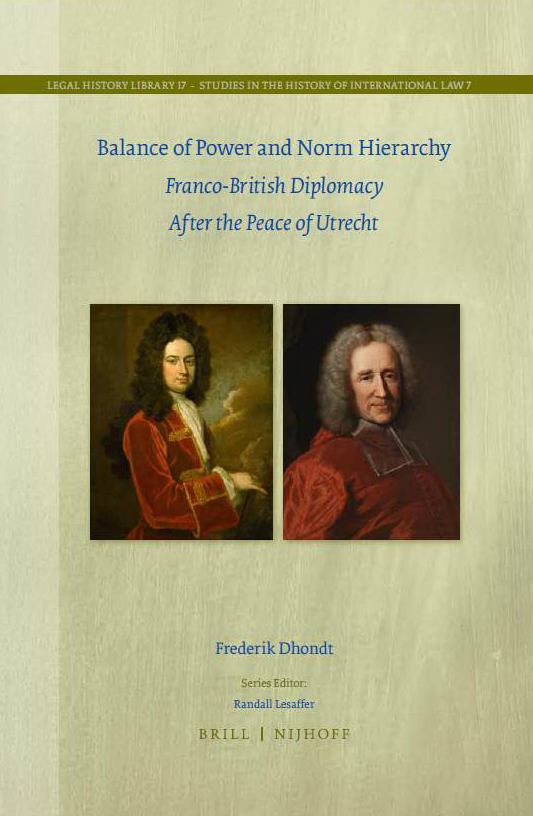 F. Dhondt, Balance of Power and Norm Hierarchy. Franco-British Diplomacy After the Peace of Utrecht