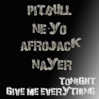 Pitbull - Give Me Everything (Tonight) (ft. Ne-Yo, Afrojack & Nayer) Lyrics