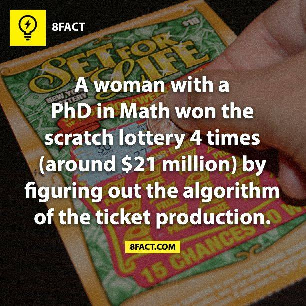 A women with a PhD in Math won the scratch lottery 4 times (around $21 million) by figuring out the algorithm of the ticker production.