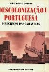 P-DESCOLONIZAÇÃO PORTUGUESA - O regresso das Caravelas' De João Paulo Guerra  Edição Dom Quixote